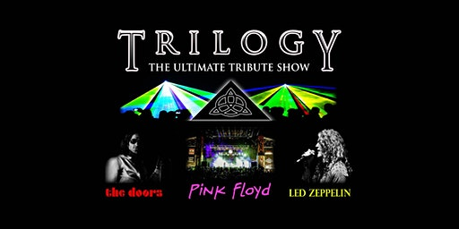 TRILOGY The Ultimate Tribute Show to The Doors, Led Zeppelin and Pink Floyd