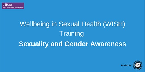 Wellbeing in Sexual Health (WISH) Sexuality & Gender Awareness