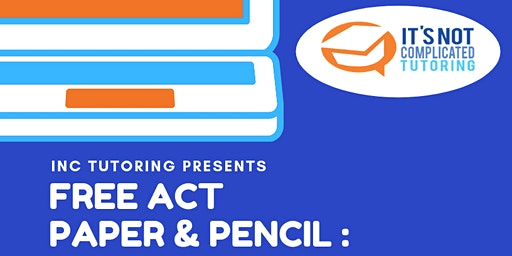 INC TUTORING FREE ACT PAPER & PENCIL PRACTICE TEST - March 14th, 2020