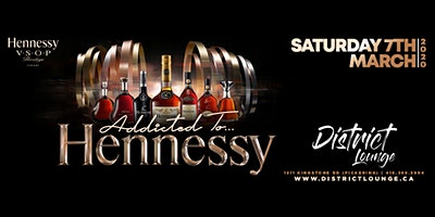 ADDICTED TO HENNESSY - Saturday March 7th, 2020 Inside District Lounge