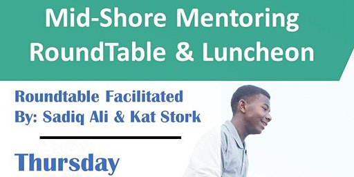 Mid-Shore Mentoring RoundTable & Luncheon