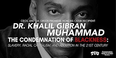 CRES Presents Dr. Khalil Gibran Muhammad - The Condemnation of Blackness