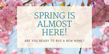 Spring Is Almost Here! Home Buyer Seminar With Drinks and Light Food tickets