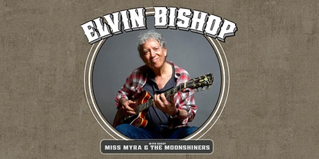 NEW - ELVIN BISHOP'S BIG FUN TRIO with Guest Miss Myra and The Moonshiners tickets