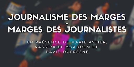 Débat : Journalisme des marges - Marges des journalistes