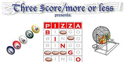 BINGO AND PIZZA WITH THREE SCORE/MORE OR LESS (A FREE EVENT FOR THOSE 55+)!