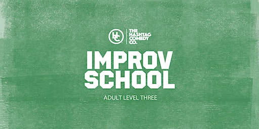 Adult Improv Comedy Classes, Level Three (SPRING 2020, SIX WEEK COURSE)