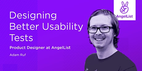 Designing Better Usability Tests, by Product Designer at AngelList tickets