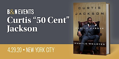 "CANCELLED: Curtis ""50 Cent"" Jackson + HUSTLE HARDER, HUSTLE SMARTER at BN Union Square tickets"