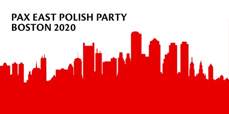 POLISH PARTY @ PAX EAST 2020 tickets