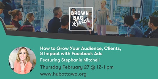 Brown Bag Lunch: How to Grow Your Audience & Impact with Faceboook Ads