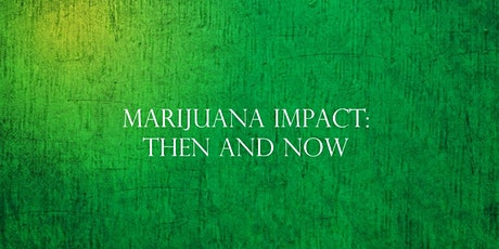 Marijuana Impact: Then & Now tickets