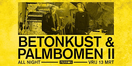 Betonkust & Palmbomen II All Night (dj-set) tickets