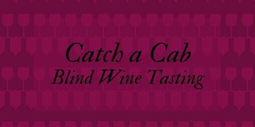 Catch a Cab Blind Tasting