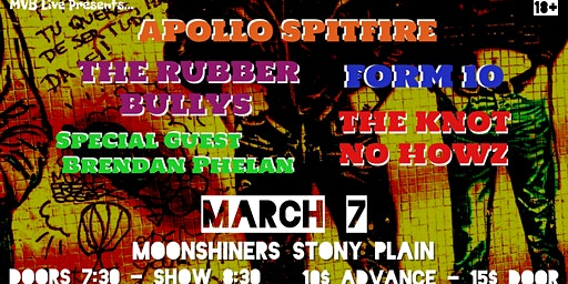 Apollo Spitfire , The Rubber Bullys , Form 10 , The Knot No Howz w/ guest