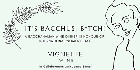 IT'S BACCHUS, BITCH! A Bacchanalian Wine Dinner in Honour of International Women's Day  tickets