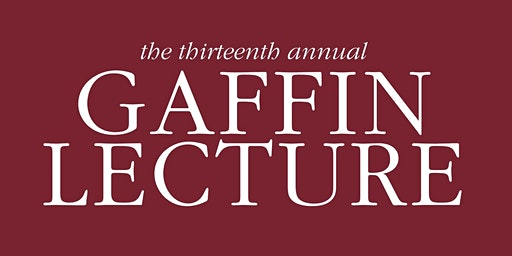 The Thirteenth Annual Gaffin Lecture