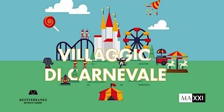 Villaggio di Carnevale | Mediterraneo al MAXXI biglietti