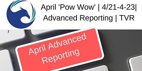 April 'Pow Wow' | 4/21-4/23 | Advanced Reporting | TVR Training tickets