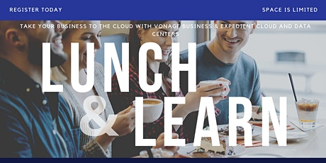 TAKE YOUR BUSINESS TO THE CLOUD WITH VONAGE & EXPEDIENT LUNCH AND LEARN tickets