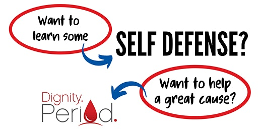 Be Your Own Super Hero: Women's Self Defense in support of Dignity. Period.