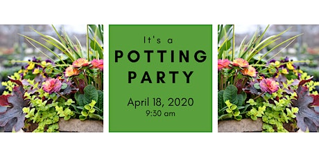 Spring Potting Party 4/18/20 @ 9:30 am  tickets