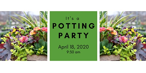 Spring Potting Party 4/18/20 @ 9:30 am