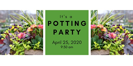 Spring Potting Party 4/25/20 @ 9:30 am