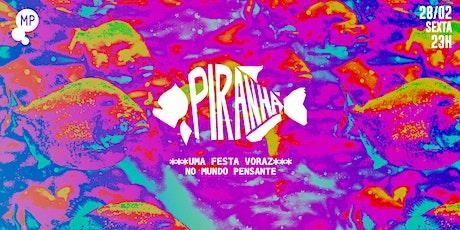 28/02 - PIRANHA, UMA FESTA VORAZ NO MUNDO PENSANTE ingressos