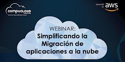 Webinar: Simplificando la Migración de Aplicaciones a la Nube.