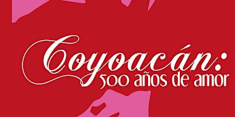Coyoacán: 500 años de amor entradas