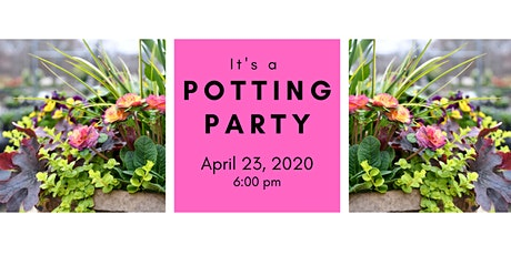 Spring Potting Party 4/23/20 @ 6:00 pm  tickets