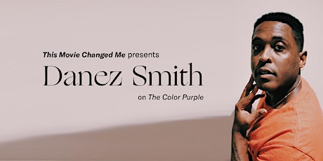 POSTPONED: Danez Smith & This Movie Changed Me: The Color Purple tickets