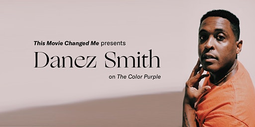 An Evening with Danez Smith and This Movie Changed Me: The Color Purple