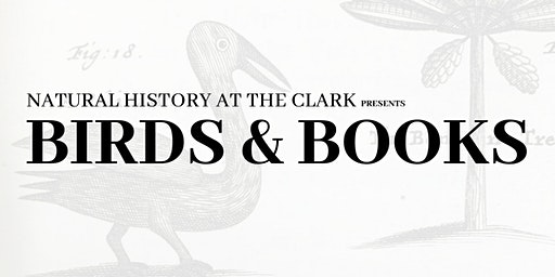 Natural History at the Clark: Birds & Books