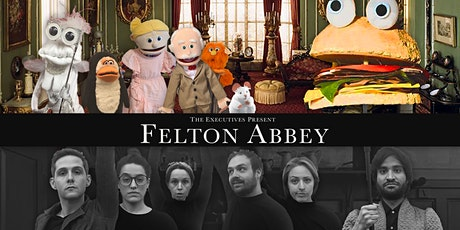 Felton Abbey: A Part Puppet, Part-Human Comedy tickets