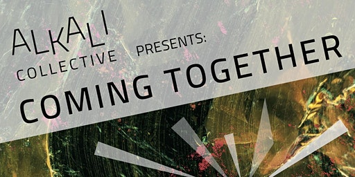 Alkali Collective Presents: Coming Together