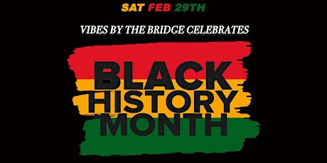 BLACK HISTORY MONTH CELEBRATION (vibes by the bridge) tickets