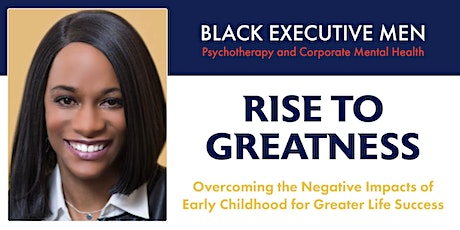 Rise to Greatness: Overcoming the Negative Impacts of Early Childhood tickets
