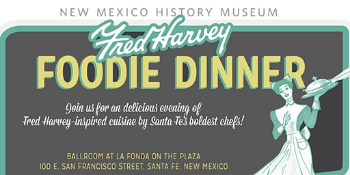 Fred Harvey Foodie Dinner 2020! Benefits the New Mexico History Museum