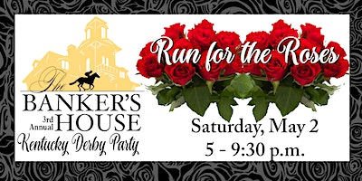 Run for the Roses: 3rd Annual Kentucky Derby Party at The Banker's House
