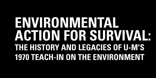 Environmental Action for Survival: The History and Legacies of U-M's 1970 T