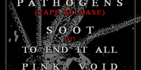Pathogens (tape release) , Soot (SF), To End it All, Pink Void tickets