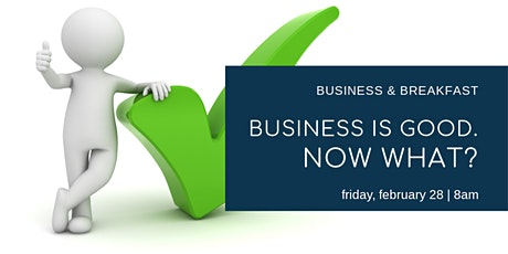 Business & Breakfast - Business is Good.  Now What? tickets