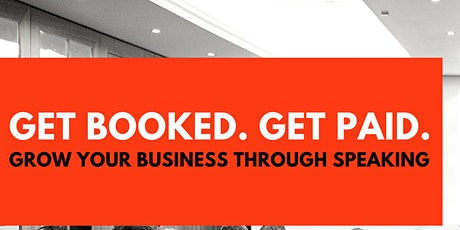 Get Booked Get Paid - Grow Your Business Through Public Speaking tickets
