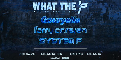 What The F w/ Goureylla, Ferry Corsten & System F | Friday June 19th 2020 tickets