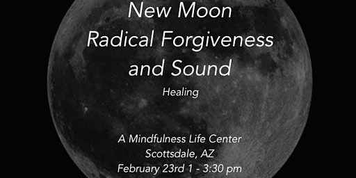 New Moon Radical Forgiveness and Sound Healing