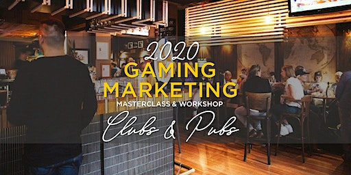 2020 GAMING/MARKETING MASTERCLASS: CLUBS & PUBS