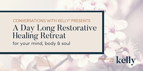 A Day Long Restorative Healing Retreat by Conversations with Kelly tickets
