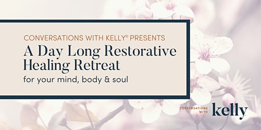 A Day Long Restorative Healing Retreat by Conversations with Kelly